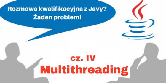 Rozmowa kwalifikacyjna z Javy? Żaden problem! Cz. IV (Multithreading)
