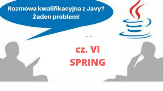 Rozmowa kwalifikacyjna z Javy? Żaden problem! Cz. VI (Spring)
