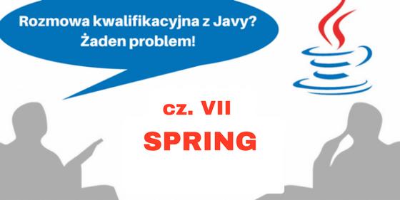Rozmowa kwalifikacyjna z Javy? Żaden problem! Cz. VII (Spring)