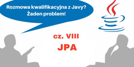 Rozmowa kwalifikacyjna z Javy? Żaden problem! Cz. VIII (JPA)