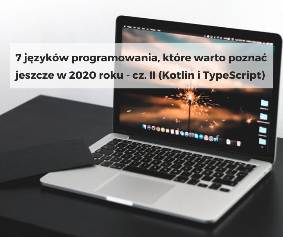 7 języków programowania, które warto poznać jeszcze w 2020 roku – cz. II (Kotlin i TypeScript)