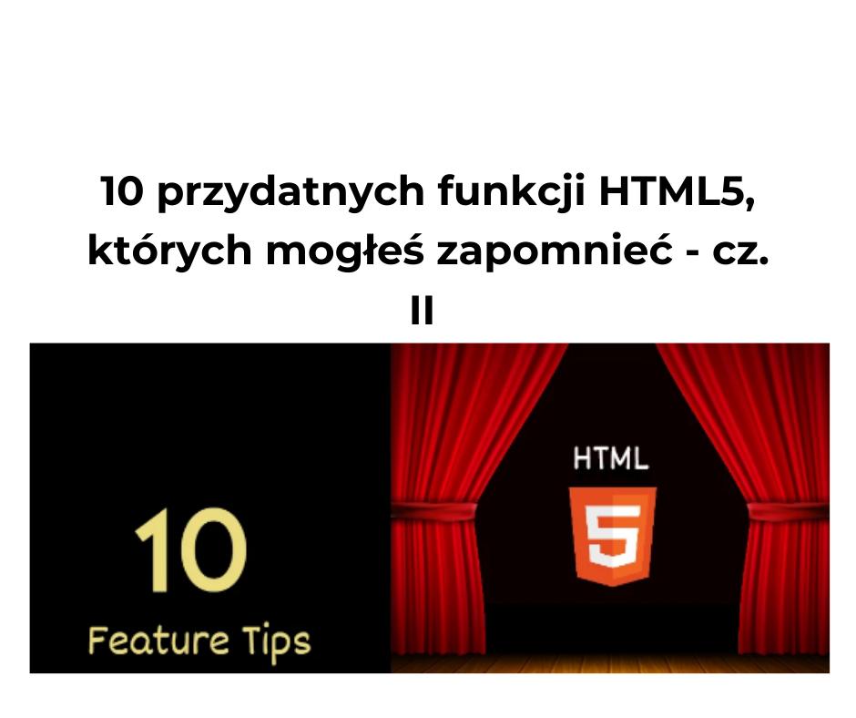 10 przydatnych funkcji HTML5, o których mogłeś zapomnieć – cz. II
