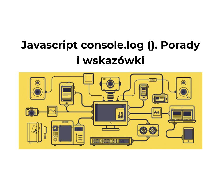 Javascript console.log (). Porady i wskazówki