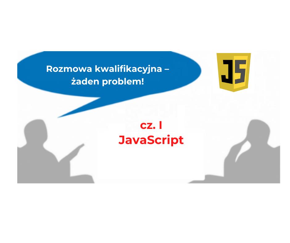 Rozmowa kwalifikacyjna – żaden problem! (JavaScript I)