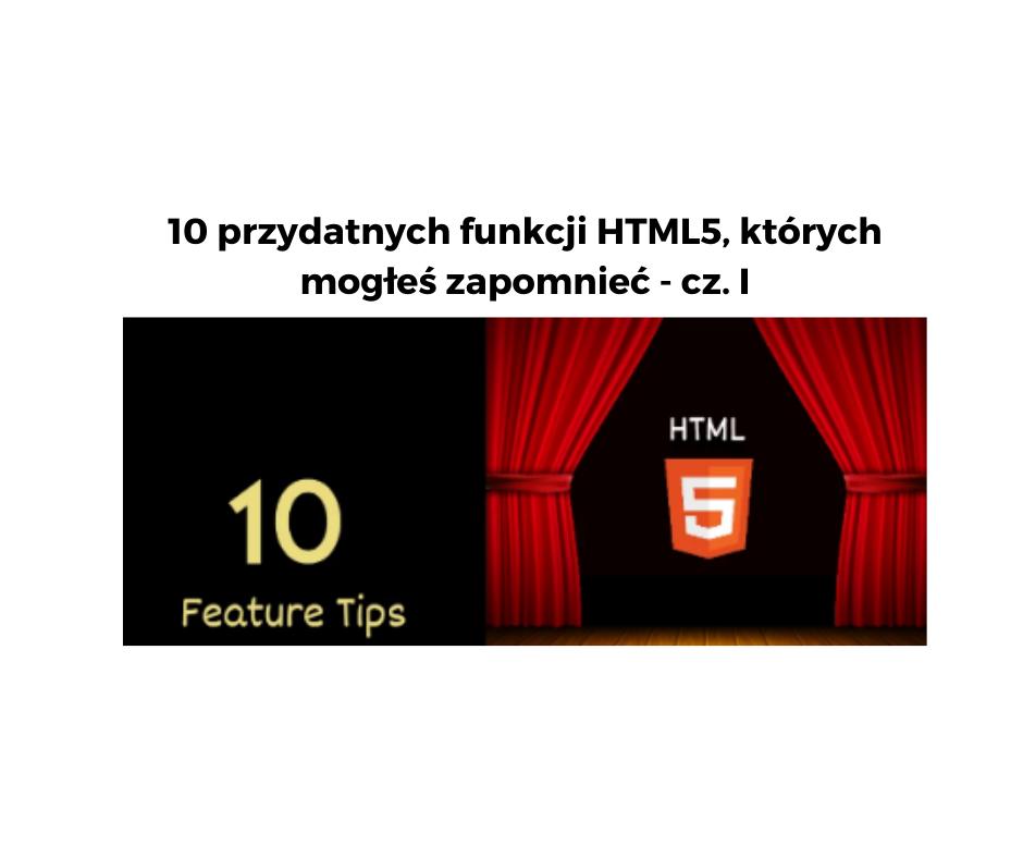 10 przydatnych funkcji HTML5, których mogłeś zapomnieć – cz. I