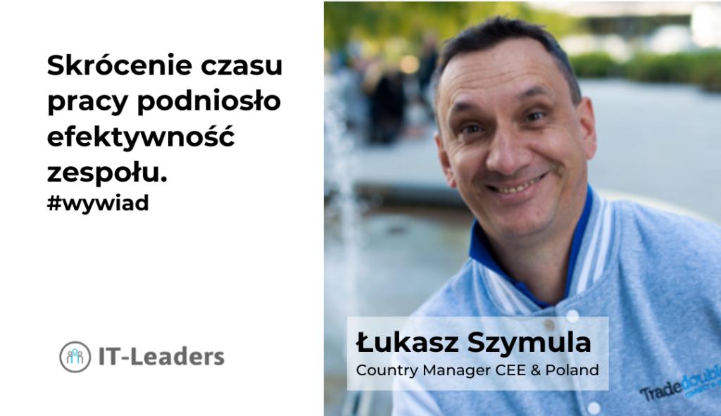 Skrócenie czasu pracy podniosło efektywność zespołu – wywiad z Łukaszem Szymulą