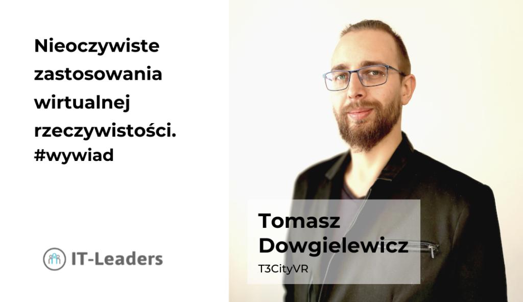 Nieoczywiste zastosowania wirtualnej rzeczywistości.Wywiad z Tomaszem Dowgielewiczem, 3CityVR.