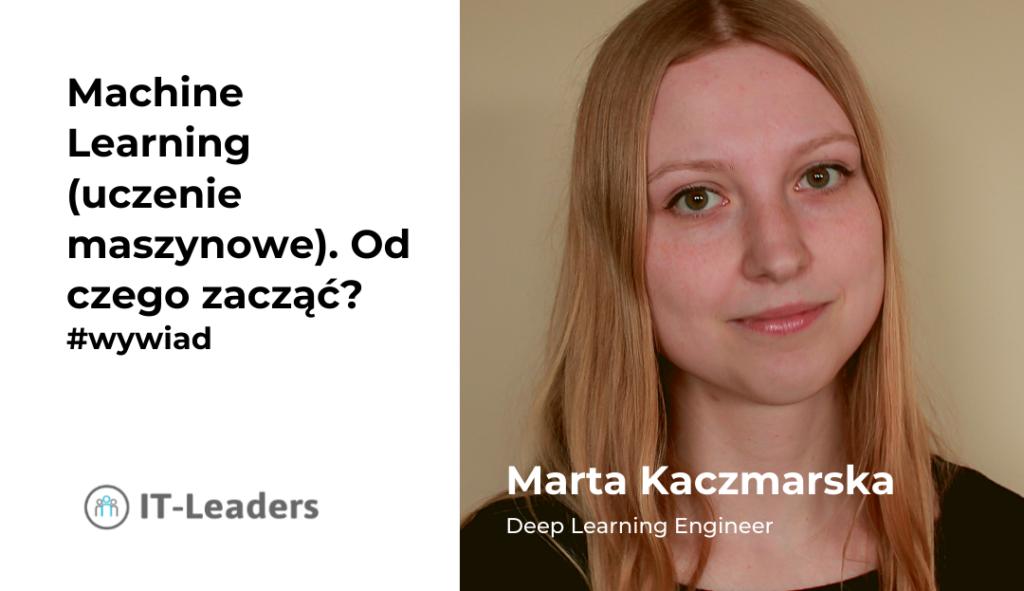 Machine Learning (uczenie maszynowe). Od czego zacząć? Wywiad z Martą Kaczmarską, Deep Learning Engineer.