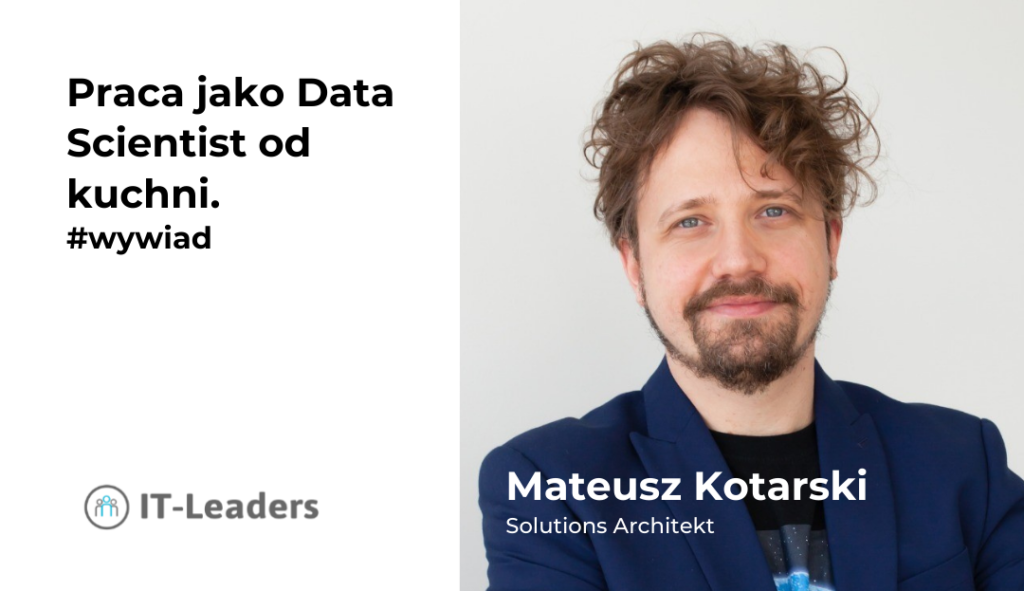 Praca jako Data Scientist od kuchni. Wywiad z Mateuszem Kotarskim.