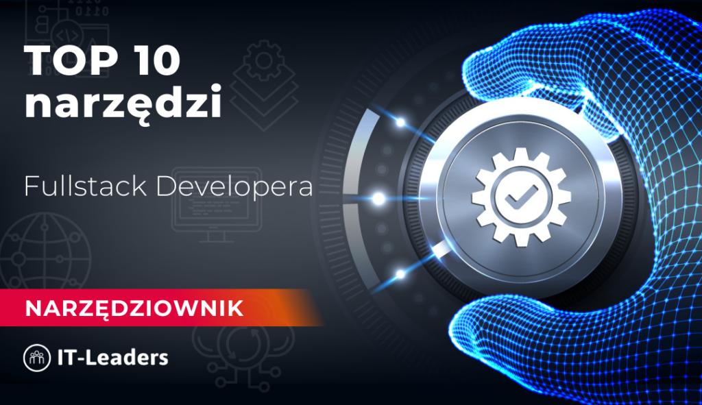 TOP 11 narzędzi Full Stack Developerów
