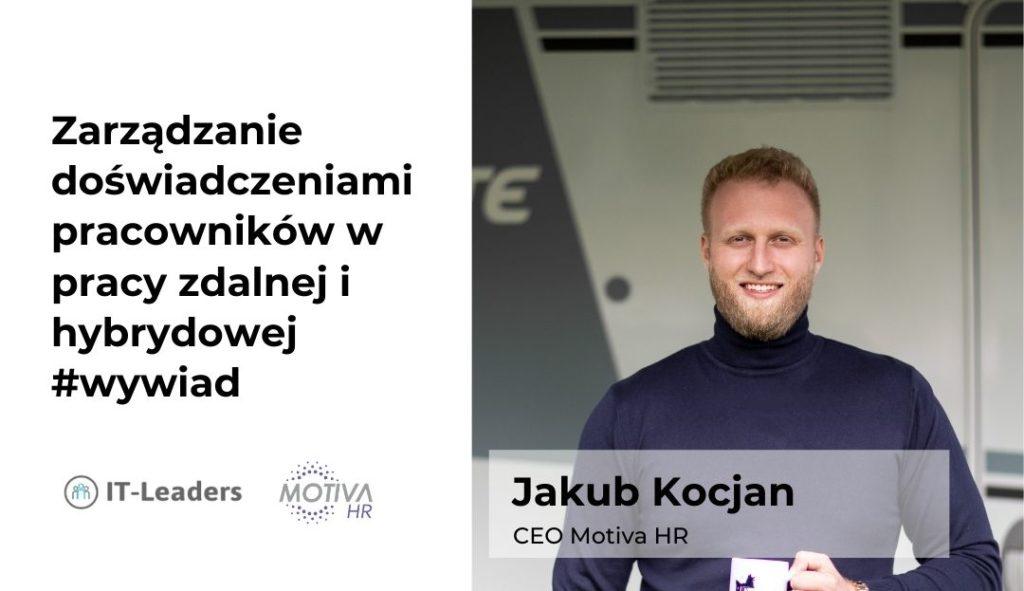 Zarządzanie doświadczeniami pracowników w pracy zdalnej i hybrydowej.  Wywiad z Jakubem Kocjanem, MotivaHR