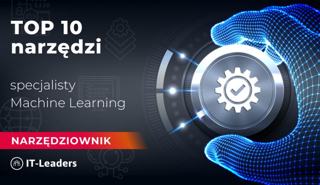 TOP 10 narzędzi specjalisty Machine Learning